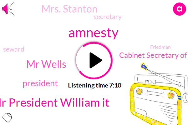 Amnesty,Mr President William It,Mr Wells,President Trump,Cabinet Secretary Of State,Mrs. Stanton,Secretary,Seward,Friedman