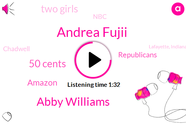 Andrea Fujii,Abby Williams,50 Cents,Amazon,Republicans,Two Girls,NBC,Chadwell,Lafayette, Indiana,14 Year Old,Delphi, Indiana,Tomorrow,13 Year Old,More Than Half A Million,Abc News,Four Years Ago,42 Year Old,Florida,Alabama,10 Year Old