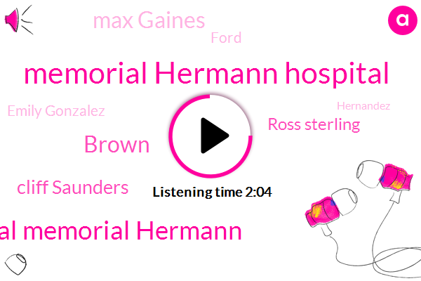 Memorial Hermann Hospital,Hospital Memorial Hermann,Brown,Cliff Saunders,Ross Sterling,Max Gaines,Ford,Emily Gonzalez,Hernandez,Chimney Rock,Chase Bank,E Collins,Kathy,HP,Houston,Five Three One Hundred Twenty Pounds,Twelve Year