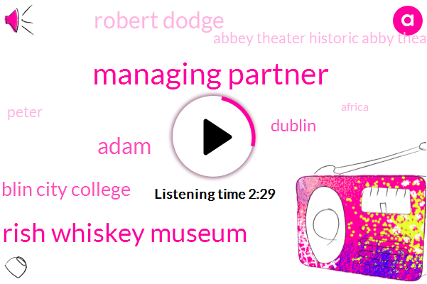 Managing Partner,Irish Whiskey Museum,Adam,Dublin City College,Dublin,Robert Dodge,Abbey Theater Historic Abby Theater,Peter,Africa,Europe,Bill Maher,Twenty Five Years,Fifty Percent