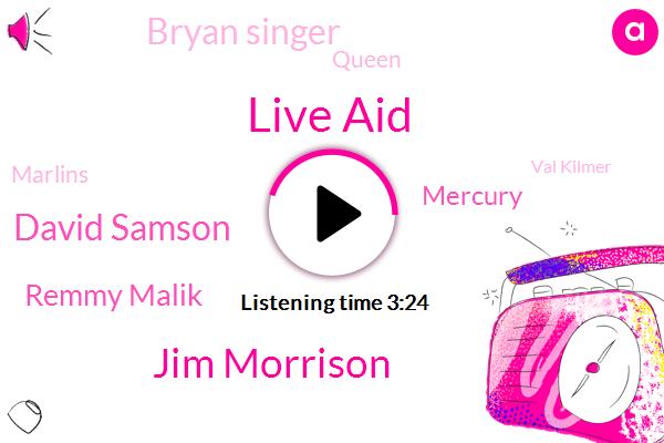 Live Aid,Jim Morrison,David Samson,Remmy Malik,Mercury,Bryan Singer,Queen,Marlins,Val Kilmer,Bob Geldof,Oscar,Molla Kuh,Christian Bale,Phil Collins,Philadelphia,London,Twenty Minutes