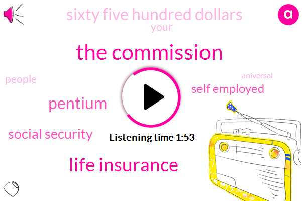 The Commission,Life Insurance,Pentium,Social Security,Self Employed,Sixty Five Hundred Dollars