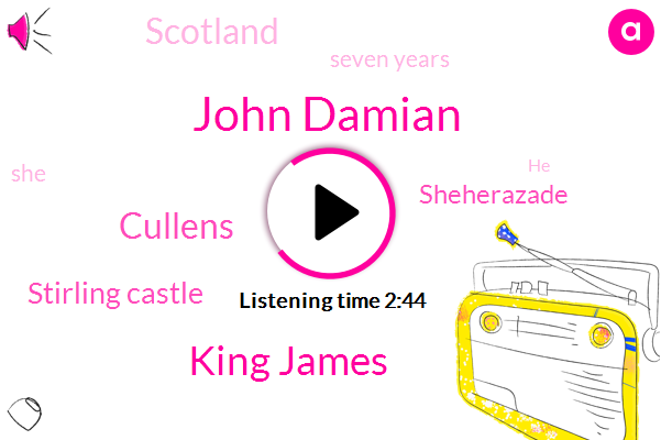 John Damian,King James,Cullens,Stirling Castle,Sheherazade,Scotland,Seven Years