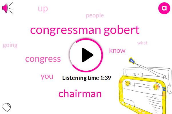 Congressman Gobert,Chairman,Congress