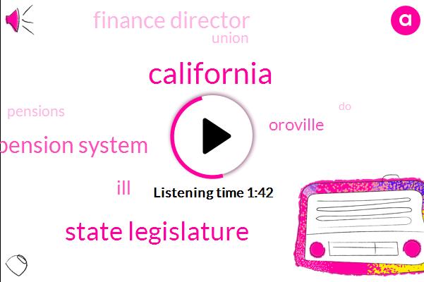 California,State Legislature,Pension System,ILL,Oroville,Finance Director,Union