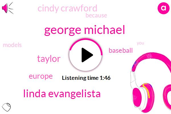 George Michael,Linda Evangelista,Taylor,Europe,Baseball,Cindy Crawford