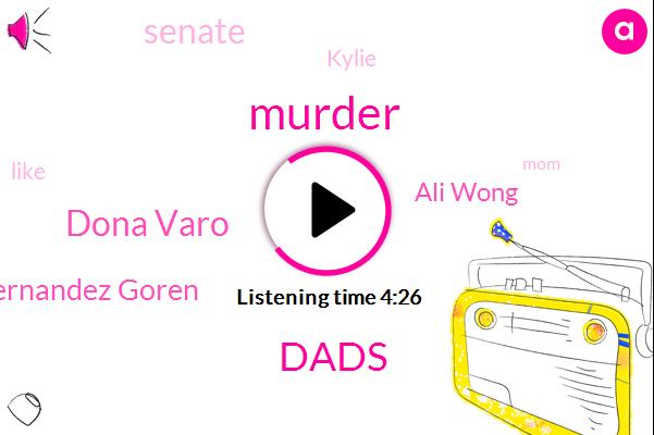 Murder,Dads,Dona Varo,Hernandez Goren,Ali Wong,Senate,Kylie