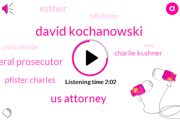 David Kochanowski,Us Attorney,Federal Prosecutor,Pfister Charles,Charlie Kushner,Esther,Bill Clinton,Chris Christie,Irsay,Prostitution,Obstruction Of Justice,Twentyfive Thousand Dollar