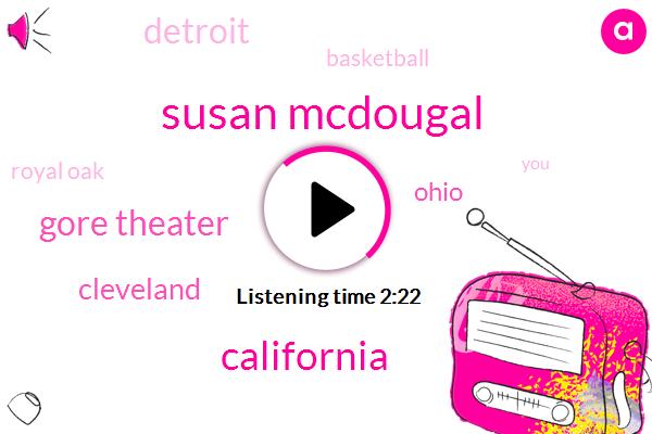 Susan Mcdougal,California,Gore Theater,Cleveland,Ohio,Detroit,Basketball,Royal Oak