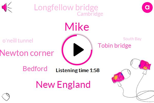 Mike,New England,Newton Corner,Bedford,Tobin Bridge,Longfellow Bridge,Cambridge,O'neill Tunnel,South Bay,Boston,Roosevelt,Bristol,Plymouth Barnstable,Nantucket