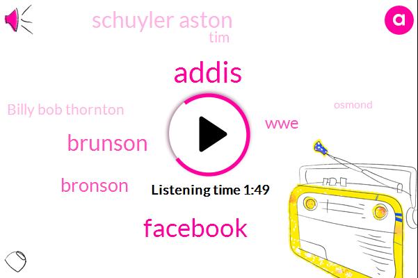 Addis,Facebook,Brunson,Bronson,WWE,Schuyler Aston,TIM,Billy Bob Thornton,Osmond,Five Minutes