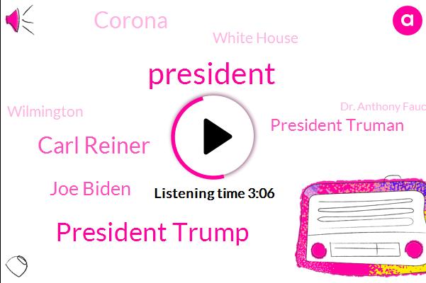 President Trump,Carl Reiner,Joe Biden,President Truman,Corona,White House,Wilmington,Dr. Anthony Fauci,AP,Delaware,Ed Donna,Steny Hoyer,Arizona,Valachi,European Union,Maryland,Taliban