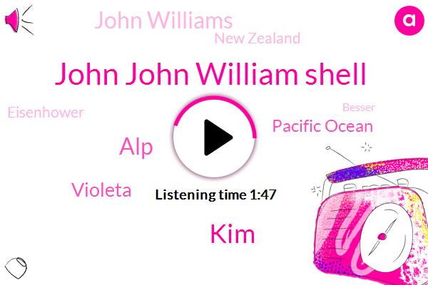 John John William Shell,KIM,ALP,Violeta,Pacific Ocean,John Williams,New Zealand,Eisenhower,Besser,Christabel,Fifteen Dollars
