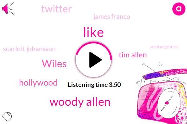 Woody Allen,Wiles,Hollywood,Tim Allen,Twitter,James Franco,Scarlett Johansson,Selena Gomez,JOE,Keystone,Oxfam,Sodastream,Reporter,Colin