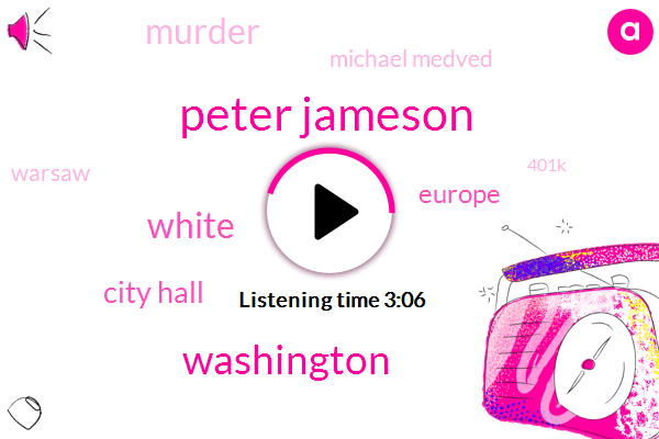 Peter Jameson,White,City Hall,Washington,Europe,Murder,Michael Medved,Warsaw,401K