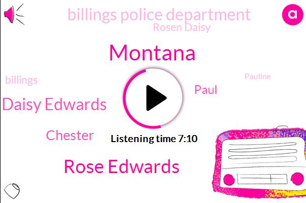 Rose Edwards,Daisy Edwards,Montana,Chester,Paul,Billings Police Department,Rosen Daisy,Billings,Pauline,North Carolina,Washington,Julia,Albertsons,Kennedy,Colorado