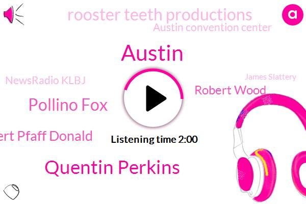 Austin,Quentin Perkins,Pollino Fox,Robert Pfaff Donald,Robert Wood,Rooster Teeth Productions,Austin Convention Center,Newsradio Klbj,James Slattery,Red River,Harris,Texas,Archie,Eric