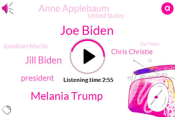 Joe Biden,Melania Trump,Jill Biden,President Trump,Chris Christie,Anne Applebaum,United States,Jonathan Martin,The Times