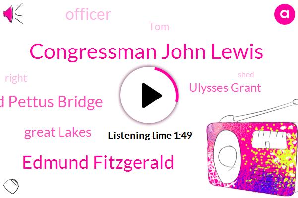 Congressman John Lewis,Edmund Fitzgerald,Edmund Pettus Bridge,Great Lakes,Ulysses Grant,Officer,TOM