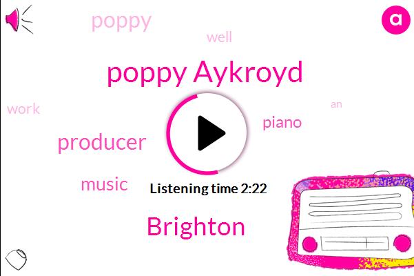 Poppy Aykroyd,Brighton,Producer