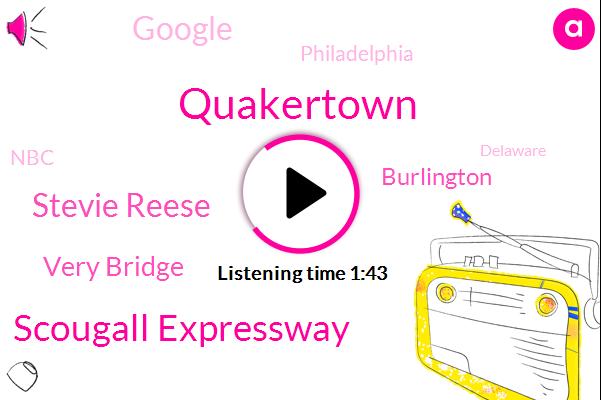 Quakertown,Scougall Expressway,Stevie Reese,Very Bridge,Burlington,Google,Philadelphia,NBC,Delaware,New Jersey,P. J. Fitzpatrick Home,Lexington,Lansdale