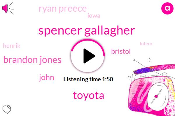 Spencer Gallagher,Toyota,Brandon Jones,John,Bristol,Ryan Preece,Iowa,Henrik,Intern,Jas Crisco,Joe Brandon,One Hundred Thousand Dollars