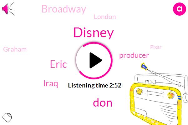 Disney,DON,Eric,Iraq,Producer,Broadway,London,Graham,Pixar