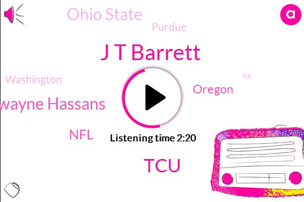 J T Barrett,Dwayne Hassans,TCU,NFL,Oregon,Ohio State,Purdue,Washington,Haskins,Michigan