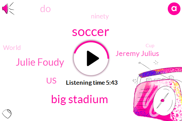 Soccer,Big Stadium,Julie Foudy,United States,Jeremy Julius