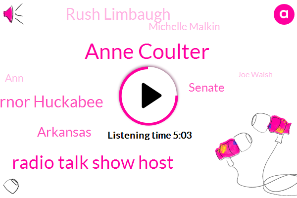 Anne Coulter,Radio Talk Show Host,Governor Huckabee,Arkansas,Senate,Rush Limbaugh,Michelle Malkin,Joe Walsh,Congress,Bill,Five Billion Dollars,Thirty Two Days