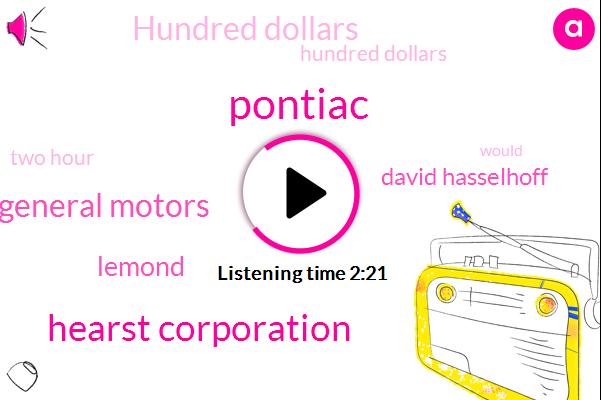 Pontiac,Hearst Corporation,General Motors,Lemond,David Hasselhoff,Hundred Dollars,Two Hour