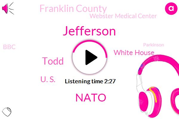 Jefferson,Wtvn,Nato,Todd,U. S.,White House,Franklin County,Webster Medical Center,BBC,Parkinson,Cancer,Britain,Manhattan,Javits Center,Paul Ince,Patel