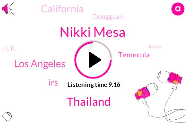 Nikki Mesa,Thailand,Los Angeles,IRS,Temecula,California,Dongguan,H. P.,Nicky,LA,San Diego