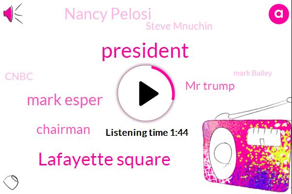 Lafayette Square,Mark Esper,President Trump,Mr Trump,Chairman,Nancy Pelosi,Steve Mnuchin,Cnbc,Mark Bailey,Bob Costantini,Mark Milley