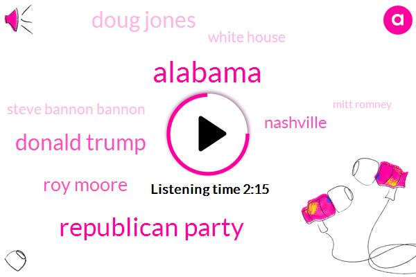 Republican Party,Donald Trump,Roy Moore,Alabama,Nashville,Doug Jones,White House,Steve Bannon Bannon,Mitt Romney,Senate,Steve Bannon,Ustr