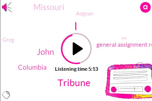 Tribune,John,Columbia,General Assignment Reporter,Missouri,Aegean,Greg