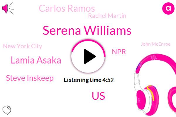 Serena Williams,United States,Lamia Asaka,Steve Inskeep,NPR,Carlos Ramos,Rachel Martin,New York City,John Mcenroe,Venezuela,Michelle Obama,Serena,SAL,Richard Hake,Noah,London,Tennis