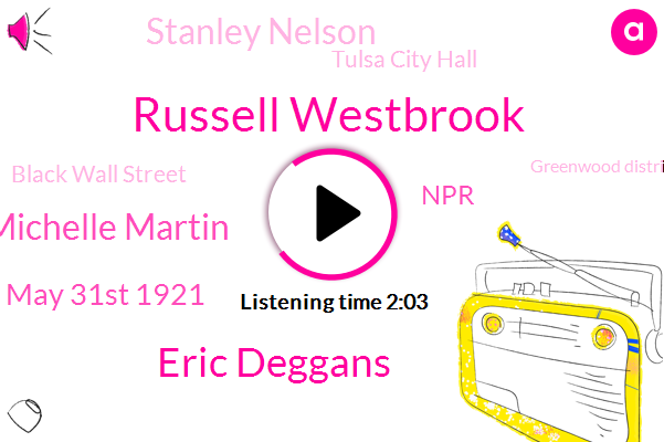 Russell Westbrook,Eric Deggans,Michelle Martin,May 31St 1921,Stanley Nelson,NPR,Tulsa City Hall,Black Wall Street,Greenwood District,Tulsa Race Massacre,Tomorrow,300 Men,103 100 People,Over 1200 Homes,100 Years Ago,Reverend,Robert Turner,Emmy,Bible
