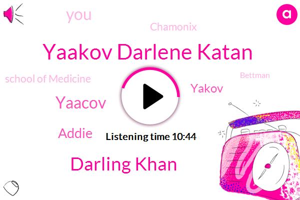 Yaakov Darlene Katan,Darling Khan,Yaacov,Addie,Yakov,Chamonix,School Of Medicine,Bettman,Durham,Professor,Susannah,Shamas,BEN,Bryant,Dr David,Hamilton,Sherman