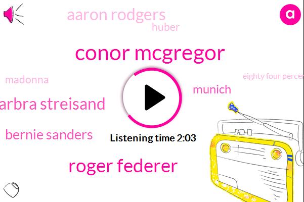 Conor Mcgregor,Roger Federer,Barbra Streisand,Bernie Sanders,Munich,Aaron Rodgers,Huber,Madonna,Eighty Four Percent,Forty Nine Percent,Two Dollars
