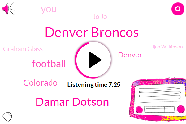Denver Broncos,Damar Dotson,Football,Colorado,Denver,Jo Jo,Graham Glass,Elijah Wilkinson,Los Angeles,Ralphie,Iraq,Houston,Graham,TEO,Drew,Baltimore Ravens
