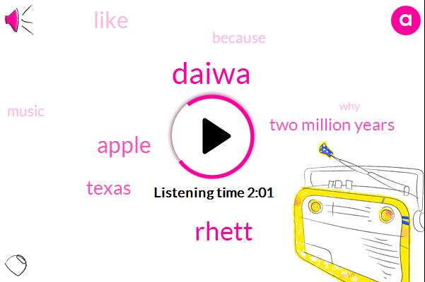 Daiwa,Rhett,Apple,Texas,Two Million Years