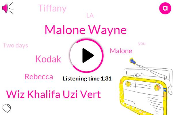 Malone Wayne,Wiz Khalifa Uzi Vert,Kodak,Rebecca,Malone,Tiffany,LA,Two Days