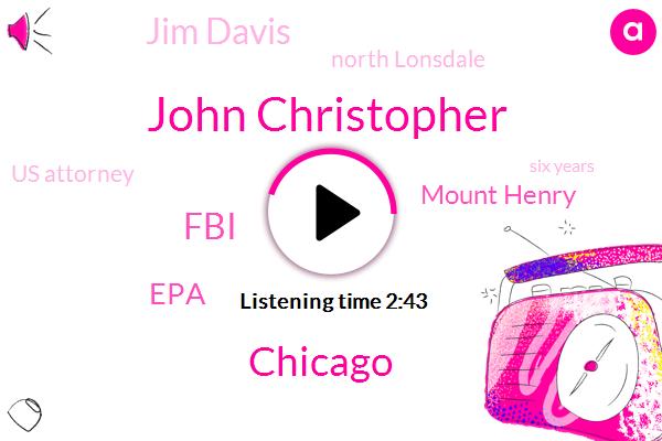 John Christopher,Chicago,FBI,EPA,Mount Henry,Jim Davis,North Lonsdale,Us Attorney,Six Years