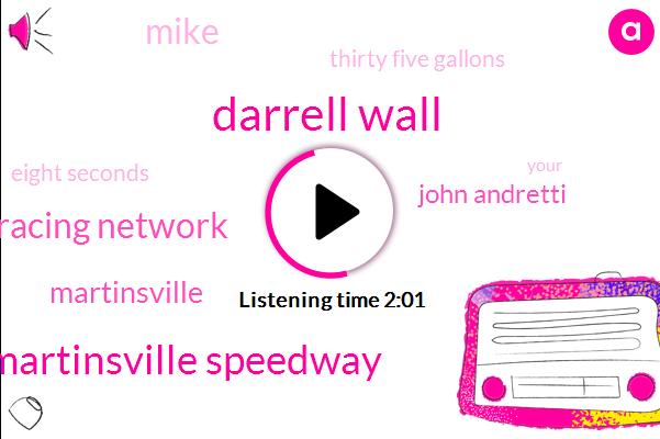 Nascar,Darrell Wall,Martinsville Speedway,Motor Racing Network,Martinsville,John Andretti,Mike,Thirty Five Gallons,Eight Seconds
