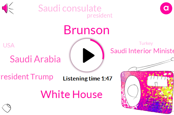 Brunson,White House,Saudi Arabia,President Trump,Saudi Interior Minister,Saudi Consulate,USA,ABC,Dave Packer,Turkey,Jamal Khashoggi,Turkish Corps,Turkish Government,Newsweek,Germany,North Carolina,Murder,CBS