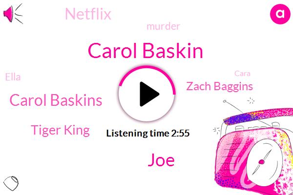 Carol Baskin,JOE,Carol Baskins,Tiger King,Zach Baggins,Netflix,Murder,Ella,Cara,Watson