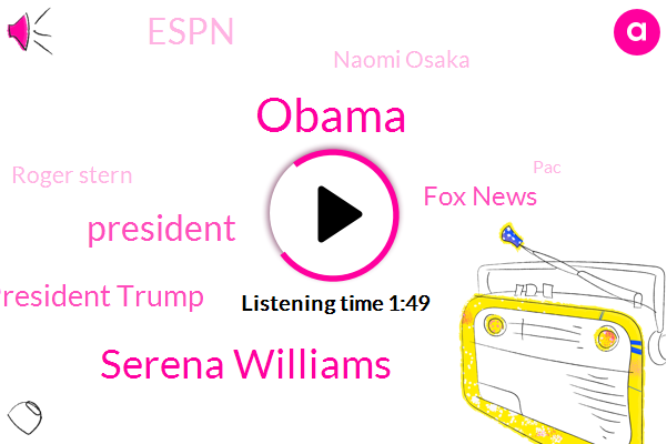 Serena Williams,Barack Obama,President Trump,Fox News,Espn,Naomi Osaka,Roger Stern,PAC,Peter Navarro,California,Carlos Rommel,United States,White House,Japan,Director,Two Years