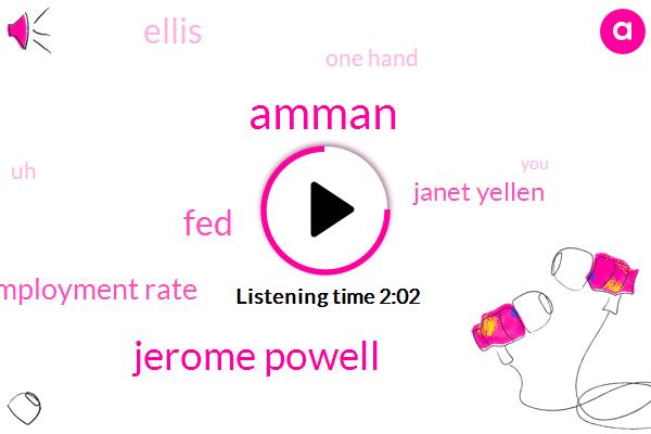 Amman,Jerome Powell,FED,Unemployment Rate,Janet Yellen,Ellis,One Hand