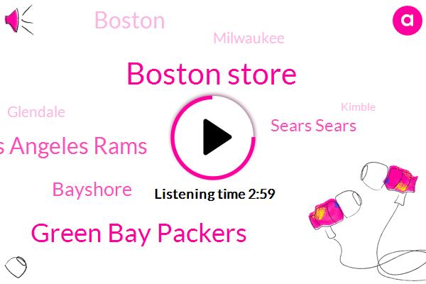 Boston Store,Green Bay Packers,Los Angeles Rams,Bayshore,Sears Sears,Boston,Milwaukee,Glendale,Kimble,Lord,Williams,Northridge,Kielland,L.,Five Days